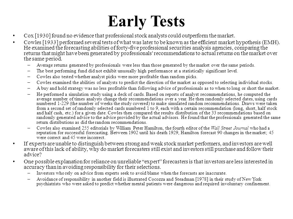 Early Tests Cox [1930] found no evidence that professional stock analysts could outperform the market.